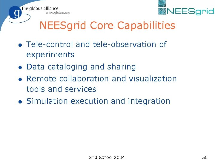 NEESgrid Core Capabilities l Tele-control and tele-observation of experiments l Data cataloging and sharing