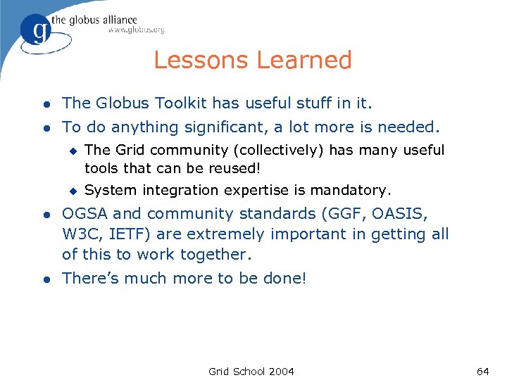 Lessons Learned l The Globus Toolkit has useful stuff in it. l To do