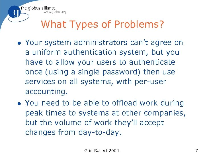 What Types of Problems? l Your system administrators can't agree on a uniform authentication