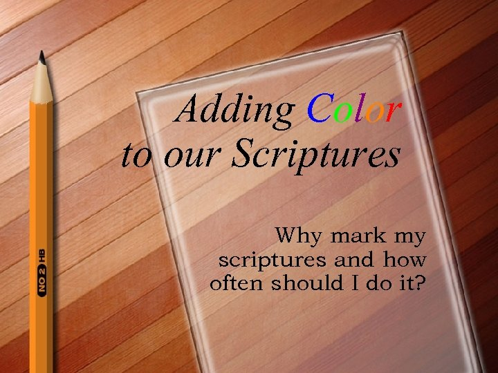 Adding Color to our Scriptures Why mark my scriptures and how often should I