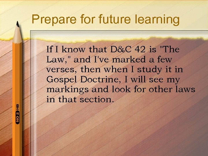 Prepare for future learning If I know that D&C 42 is