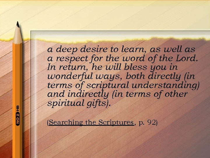 a deep desire to learn, as well as a respect for the word of