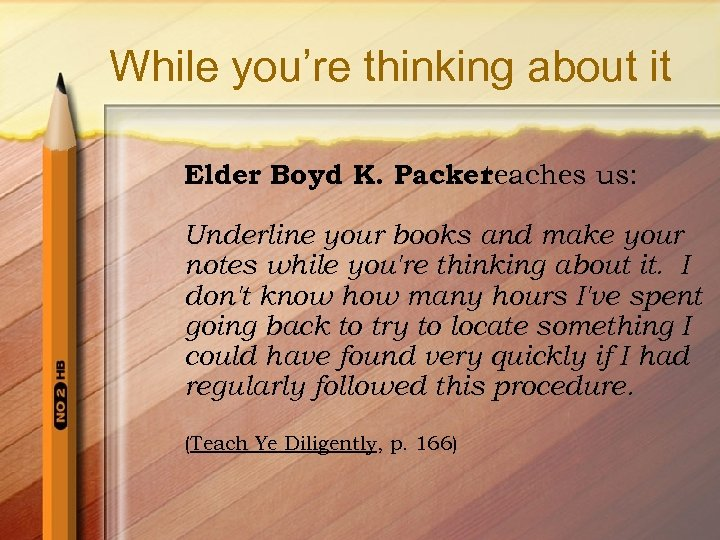 While you're thinking about it Elder Boyd K. Packer teaches us: Underline your books