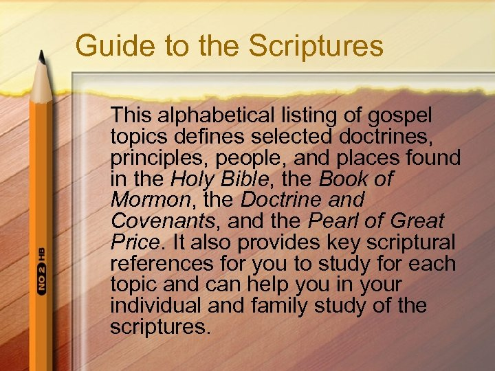 Guide to the Scriptures This alphabetical listing of gospel topics defines selected doctrines, principles,