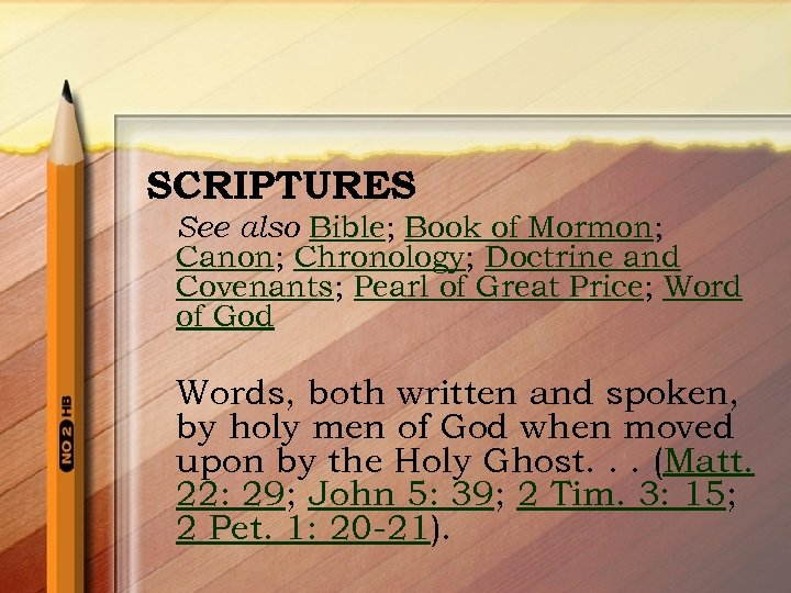 SCRIPTURES See also Bible; Book of Mormon; Canon; Chronology; Doctrine and Covenants; Pearl of