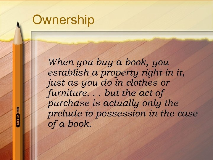 Ownership When you buy a book, you establish a property right in it, just