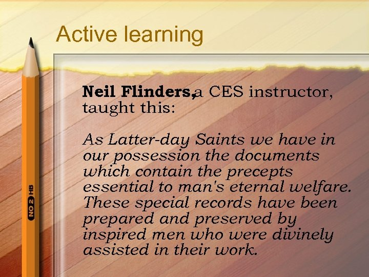 Active learning Neil Flinders, a CES instructor, taught this: As Latter-day Saints we have