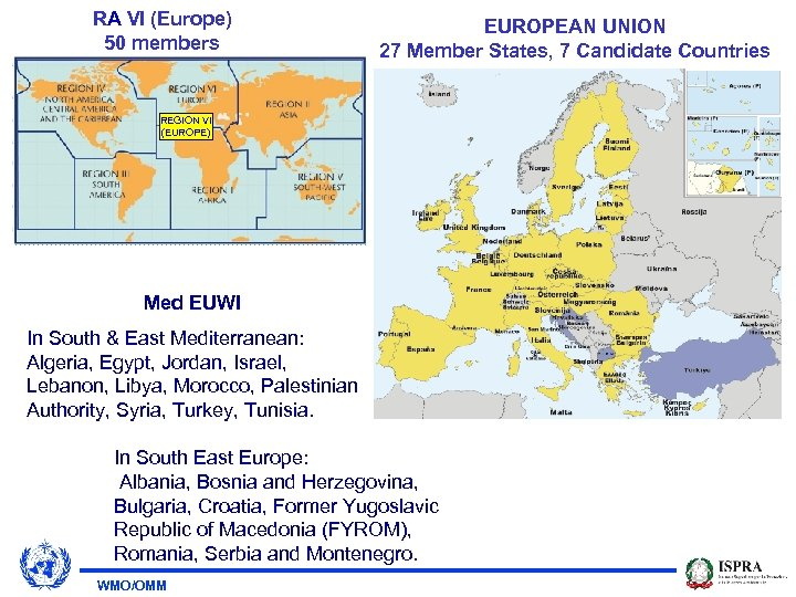 RA VI (Europe) 50 members EUROPEAN UNION 27 Member States, 7 Candidate Countries REGION