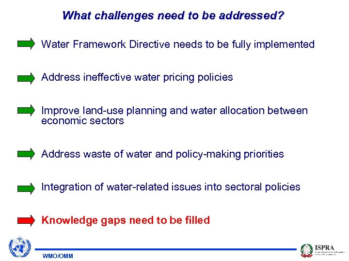 What challenges need to be addressed? Water Framework Directive needs to be fully implemented