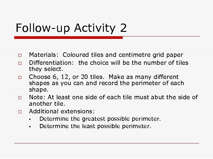Follow-up Activity 2 o o o Materials: Coloured tiles and centimetre grid paper Differentiation: