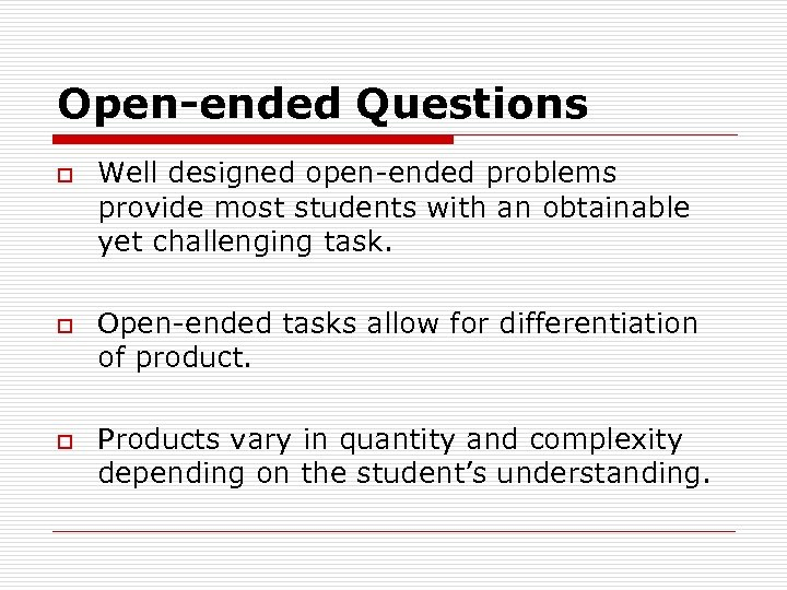 Open-ended Questions o o o Well designed open-ended problems provide most students with an