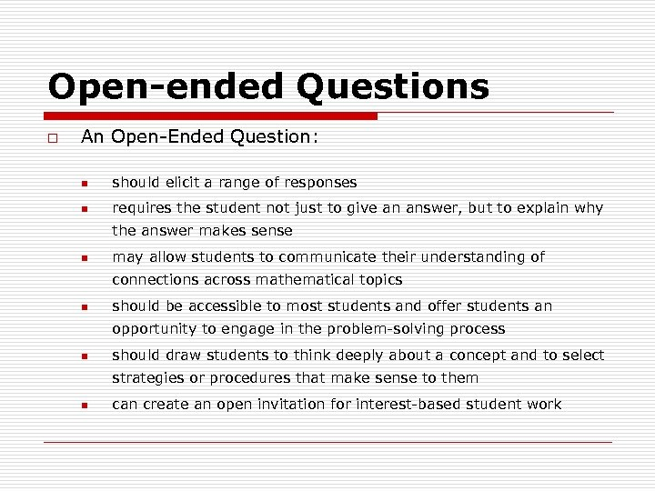 Open-ended Questions o An Open-Ended Question: n should elicit a range of responses n