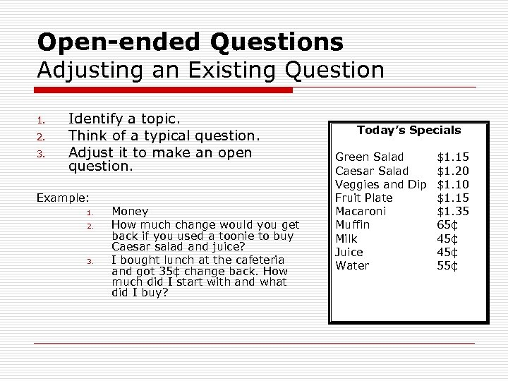 Open-ended Questions Adjusting an Existing Question 1. 2. 3. Identify a topic. Think of