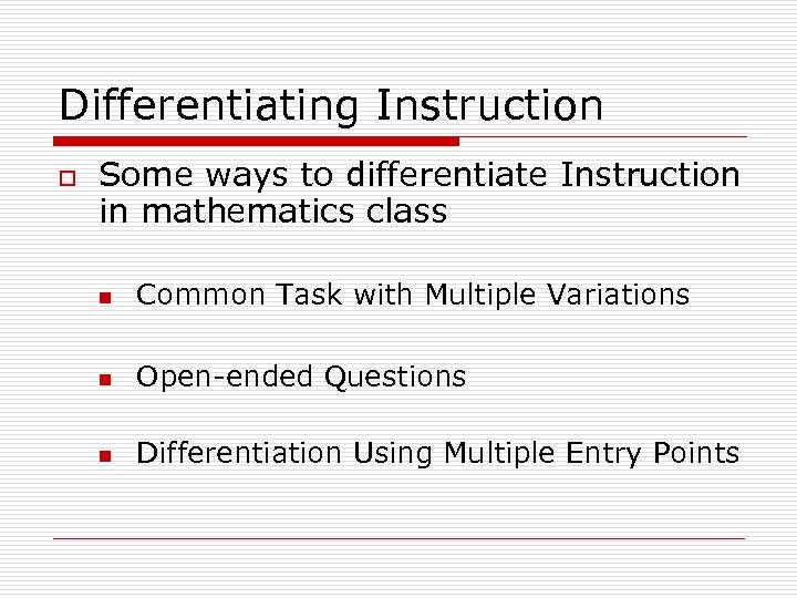 Differentiating Instruction o Some ways to differentiate Instruction in mathematics class n Common Task