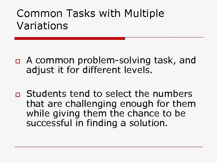 Common Tasks with Multiple Variations o o A common problem-solving task, and adjust it