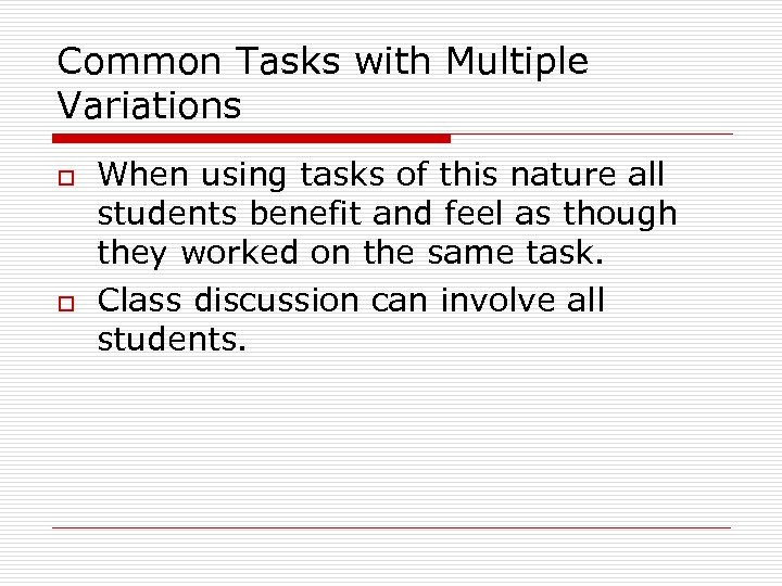 Common Tasks with Multiple Variations o o When using tasks of this nature all