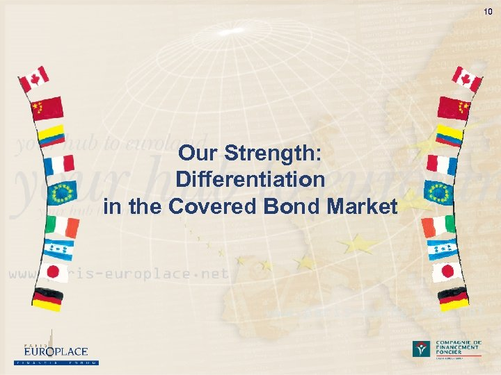 10 Our Strength: Differentiation in the Covered Bond Market