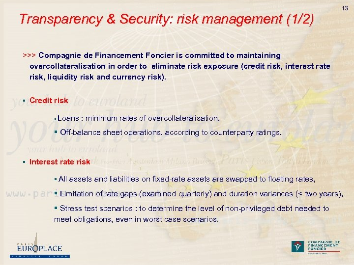 Transparency & Security: risk management (1/2) 13 >>> Compagnie de Financement Foncier is committed