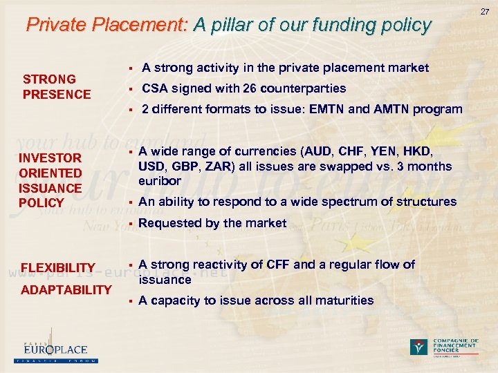 Private Placement: A pillar of our funding policy FLEXIBILITY ADAPTABILITY § CSA signed with