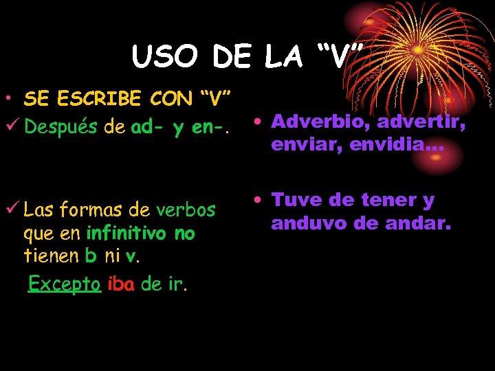 """USO DE LA """"V"""" • SE ESCRIBE CON """"V"""" ü Después de ad- y"""