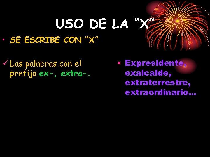 """USO DE LA """"X"""" • SE ESCRIBE CON """"X"""" ü Las palabras con el"""