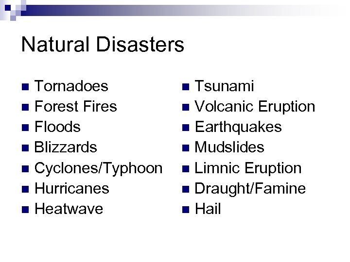 Natural Disasters Tornadoes n Forest Fires n Floods n Blizzards n Cyclones/Typhoon n Hurricanes