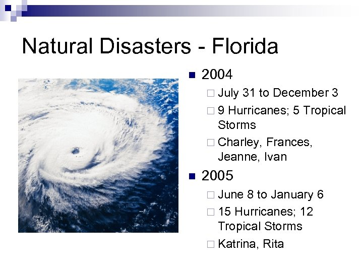 Natural Disasters - Florida n 2004 ¨ July 31 to December 3 ¨ 9