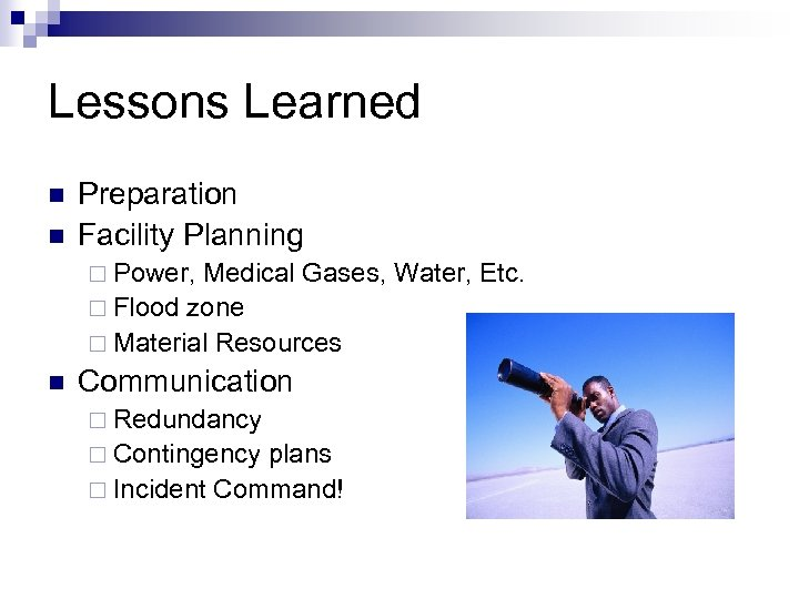 Lessons Learned n n Preparation Facility Planning ¨ Power, Medical Gases, Water, Etc. ¨