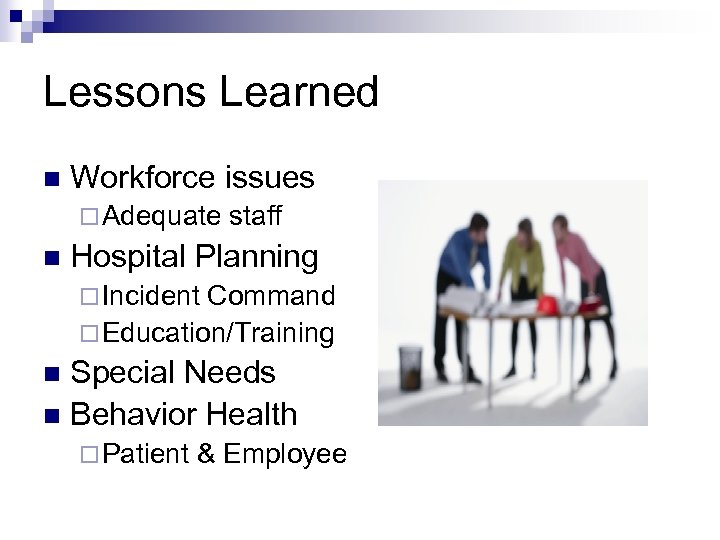 Lessons Learned n Workforce issues ¨ Adequate n staff Hospital Planning ¨ Incident Command