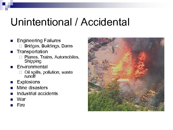 Unintentional / Accidental n Engineering Failures ¨ n Transportation ¨ n n n Planes,