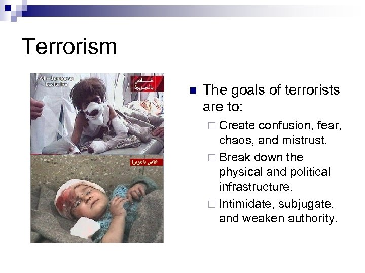 Terrorism n The goals of terrorists are to: ¨ Create confusion, fear, chaos, and