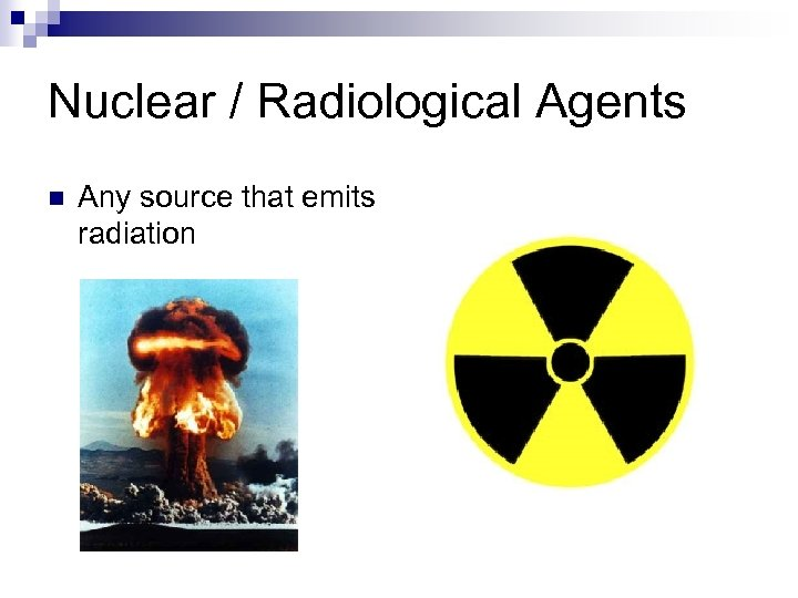Nuclear / Radiological Agents n Any source that emits radiation