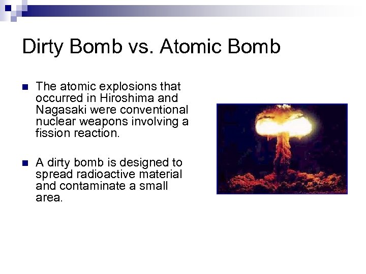 Dirty Bomb vs. Atomic Bomb n The atomic explosions that occurred in Hiroshima and