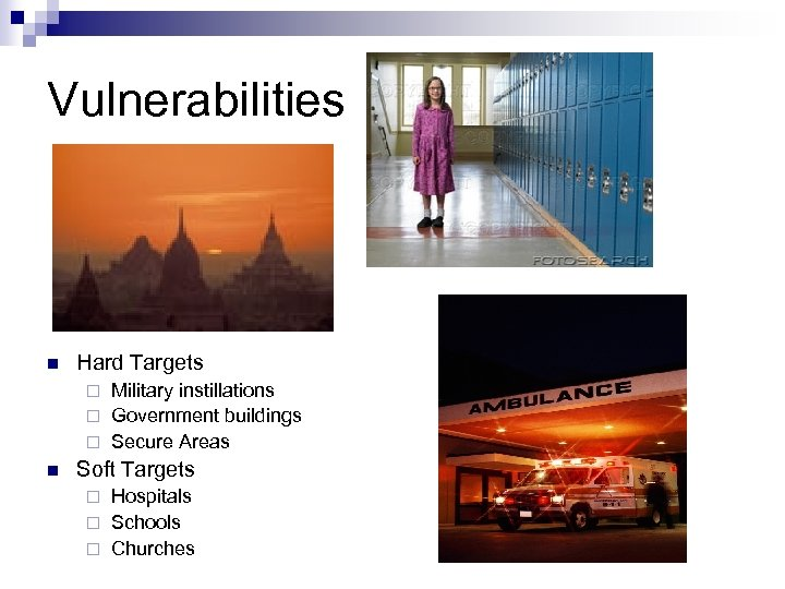 Vulnerabilities n Hard Targets Military instillations ¨ Government buildings ¨ Secure Areas ¨ n
