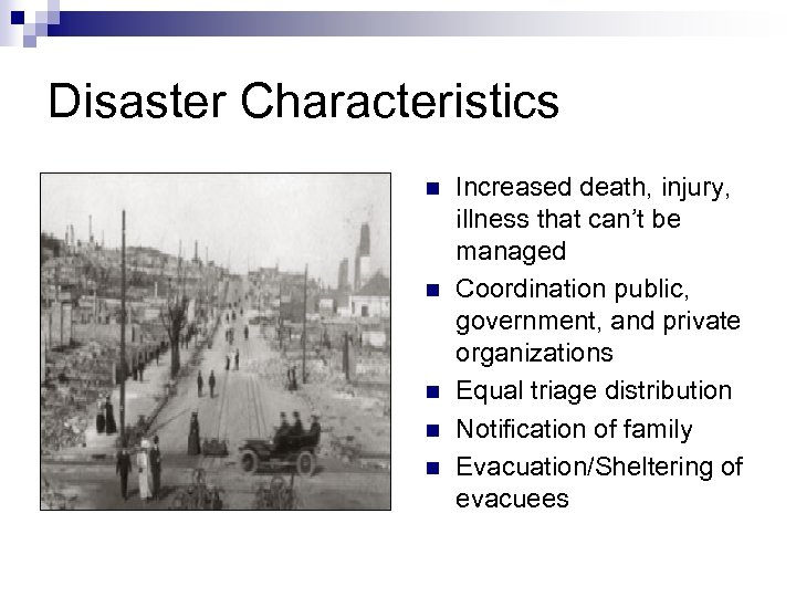 Disaster Characteristics n n n Increased death, injury, illness that can't be managed Coordination