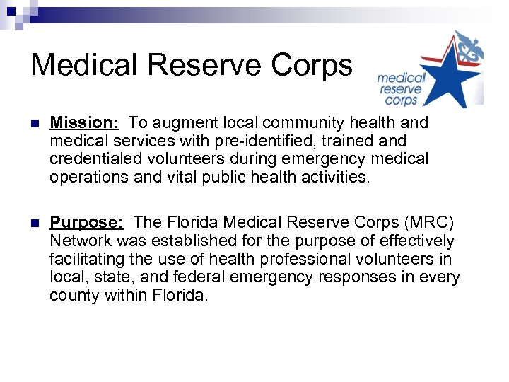 Medical Reserve Corps n Mission: To augment local community health and medical services with