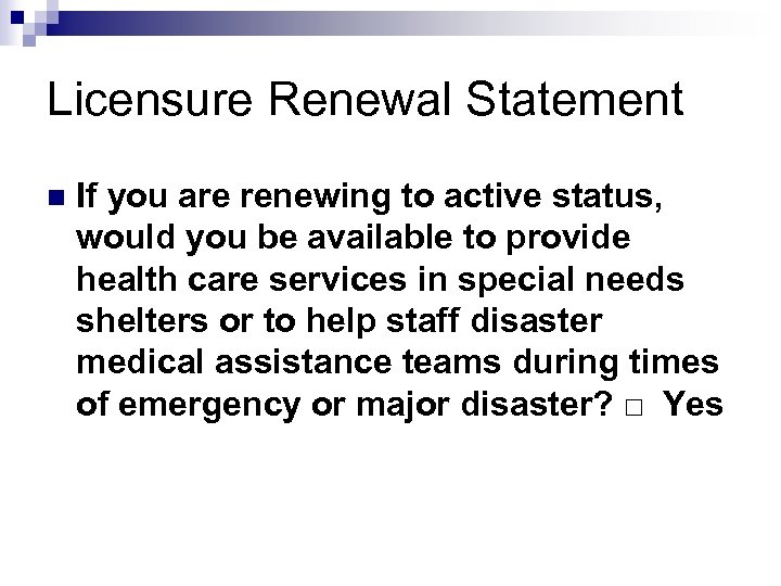 Licensure Renewal Statement n If you are renewing to active status, would you be
