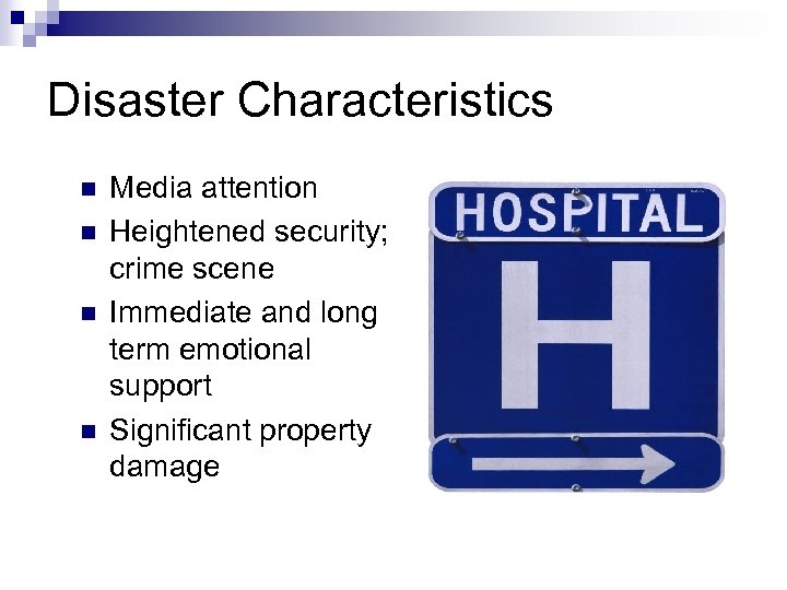 Disaster Characteristics n n Media attention Heightened security; crime scene Immediate and long term