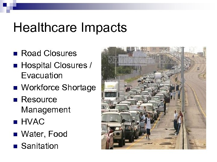 Healthcare Impacts n n n n Road Closures Hospital Closures / Evacuation Workforce Shortage