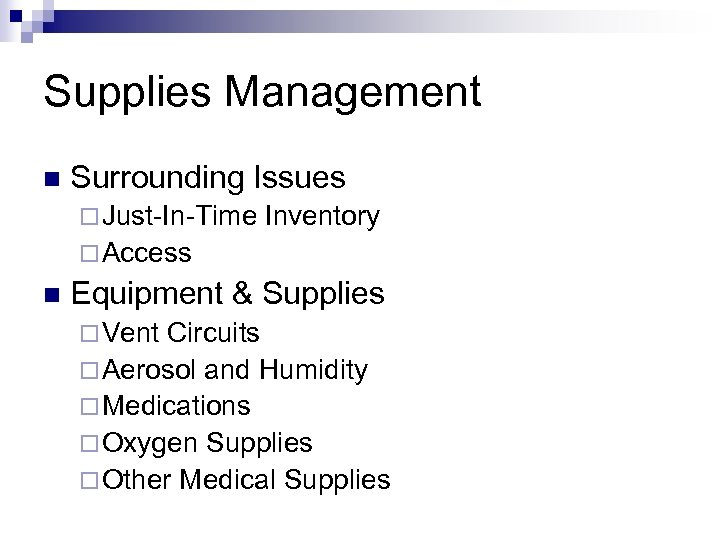 Supplies Management n Surrounding Issues ¨ Just-In-Time Inventory ¨ Access n Equipment & Supplies
