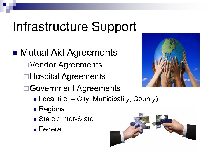 Infrastructure Support n Mutual Aid Agreements ¨ Vendor Agreements ¨ Hospital Agreements ¨ Government