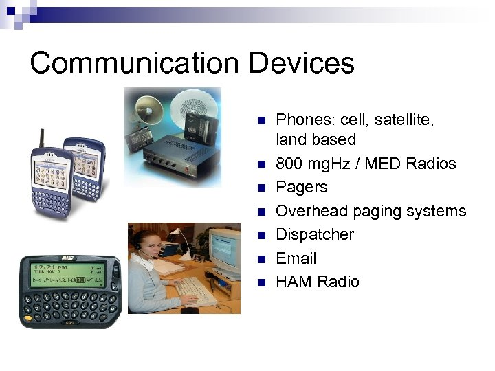 Communication Devices n n n n Phones: cell, satellite, land based 800 mg. Hz