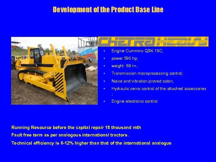 Development of the Product Base Line § Engine Cummins QSK 19 C; § power