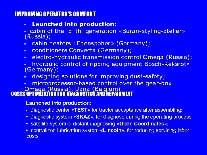 IMPROVING OPERATOR'S COMFORT Launched into production: § cabin of the 5–th generation «Buran-styling-atelier» (Russia);