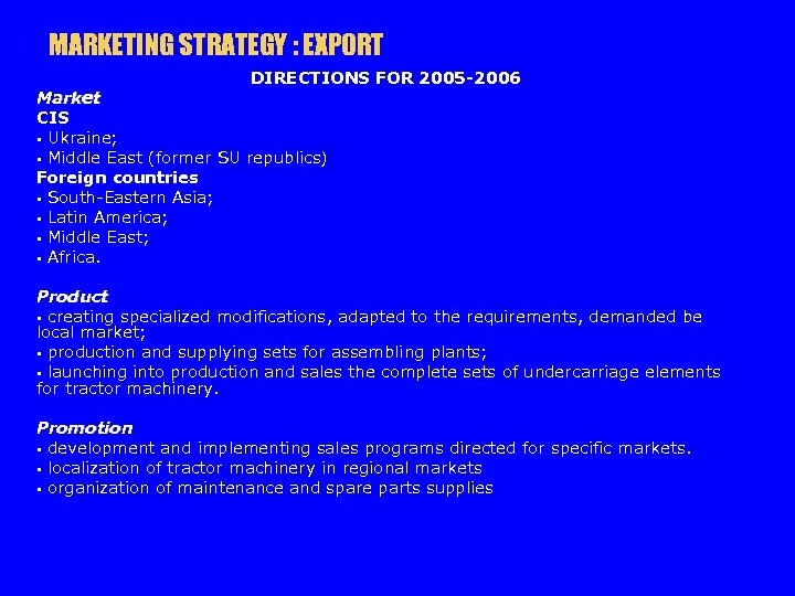 MARKETING STRATEGY : EXPORT DIRECTIONS FOR 2005 -2006 Market CIS § Ukraine; § Middle