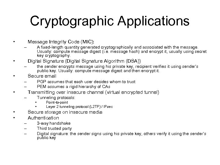 Cryptographic Applications • Message Integrity Code (MIC): – • A fixed-length quantity generated cryptographically
