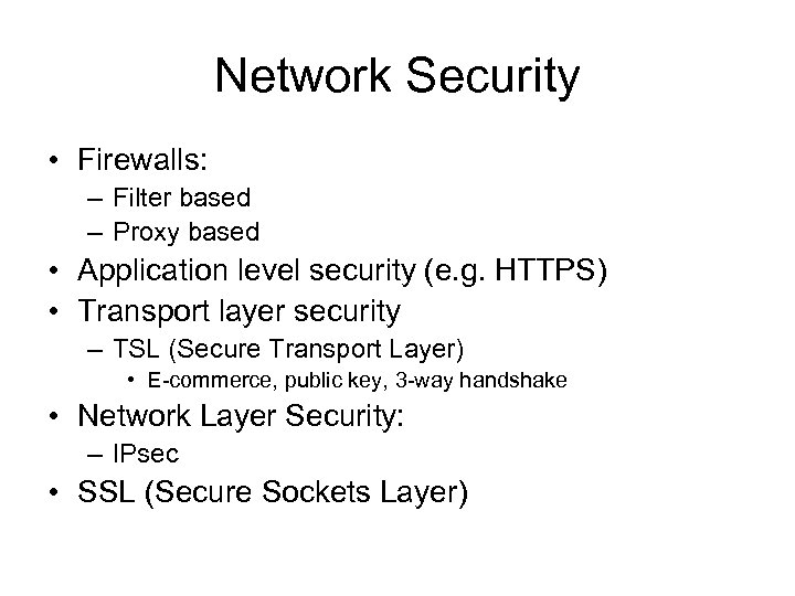 Network Security • Firewalls: – Filter based – Proxy based • Application level security