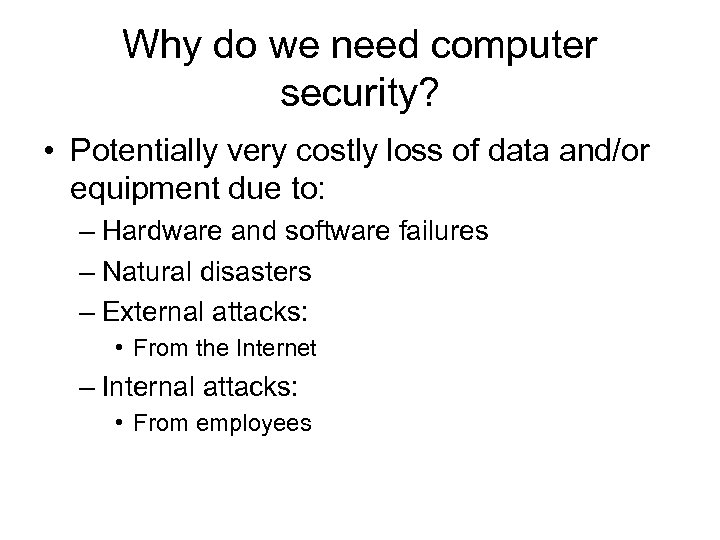 Why do we need computer security? • Potentially very costly loss of data and/or