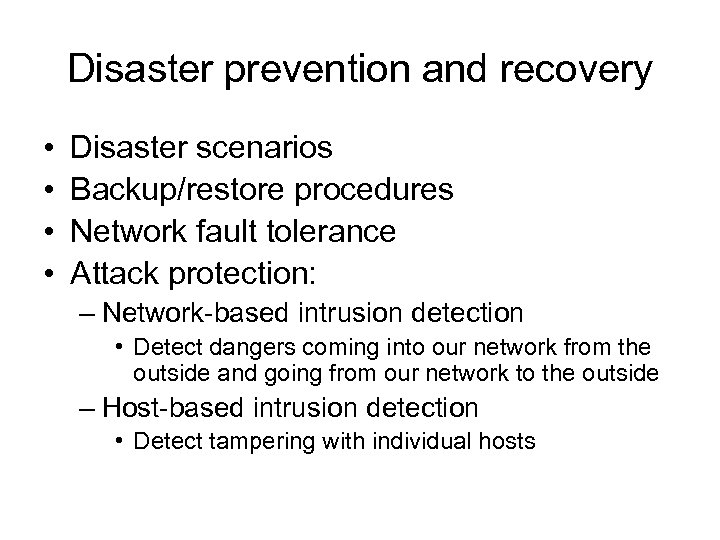 Disaster prevention and recovery • • Disaster scenarios Backup/restore procedures Network fault tolerance Attack