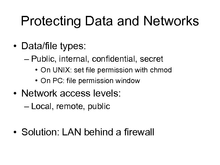 Protecting Data and Networks • Data/file types: – Public, internal, confidential, secret • On